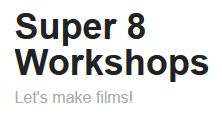 Super 8 Workshops {JPEG}